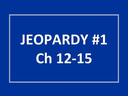 JEOPARDY #1 Ch 12-15. POWER TRIP Compromising Positions Senatorial Courtesy Act IJust in CaseNo-nos! 100 200 300 400 500.