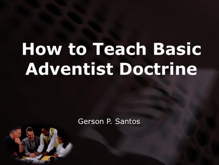 How to Teach Basic Adventist Doctrine Gerson P. Santos.