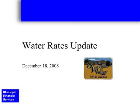 M unicipal F inancial S ervices Water Rates Update December 18, 2008.