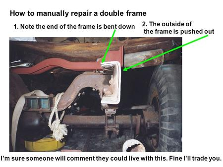 How to manually repair a double frame 1. Note the end of the frame is bent down 2. The outside of the frame is pushed out Im sure someone will comment.
