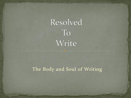 The Body and Soul of Writing. What Works, Works Story Characters in Conflict Scene Setting the Stage Voice The Heart of the Reading Experience Emotional.