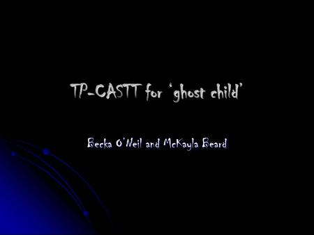 TP-CASTT for ghost child Becka ONeil and McKayla Beard.