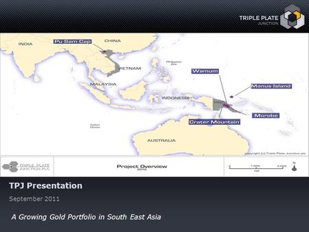 Www.tpjunction.comwww.tpjunction.com September 2011 1 A Growing Gold Portfolio in South East Asia TPJ Presentation September 2011.