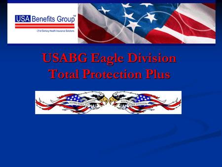 USABG Eagle Division Total Protection Plus. *82% Heart Stroke Cancer Accidents All other procedures and surgeries We Protect All Four Cornerstones Of.