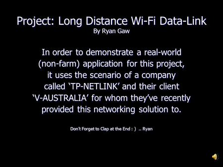 Project: Long Distance Wi-Fi Data-Link By Ryan Gaw In order to demonstrate a real-world (non-farm) application for this project, it uses the scenario.