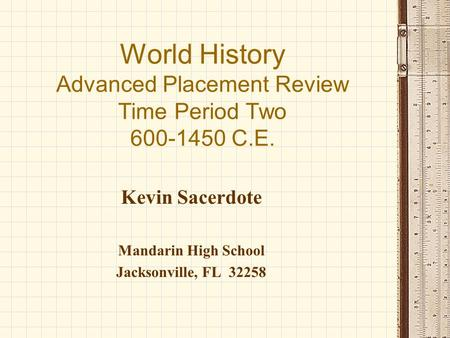 World History Advanced Placement Review Time Period Two 600-1450 C.E. Kevin Sacerdote Mandarin High School Jacksonville, FL 32258.