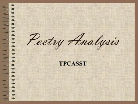 Poetry Analysis TPCASST. This is a process to help you organize your analysis of poetry. Together, we are going to analyze The Red Wheelbarrow using T-PCASTT.