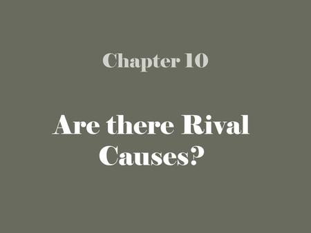 Chapter 10 Are there Rival Causes?.