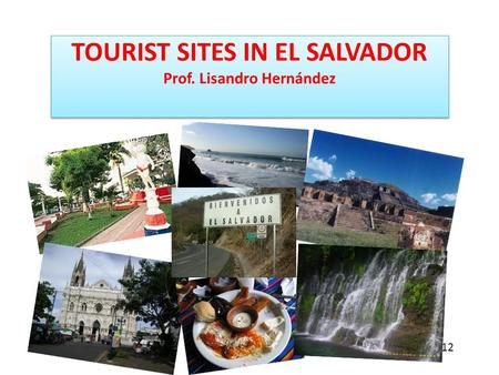 TOURIST SITES IN EL SALVADOR Prof. Lisandro Hernández June 24, 2012.