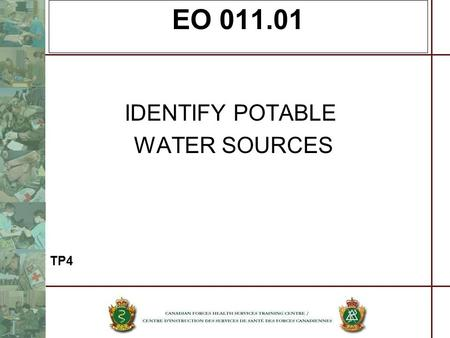 EO 011.01 IDENTIFY POTABLE WATER SOURCES TP4. REFERENCES CFP 213 – CF Health Manual Public Health and Preventive Medicine, 14 th Edition, Maxcy-Roseneau-Last.