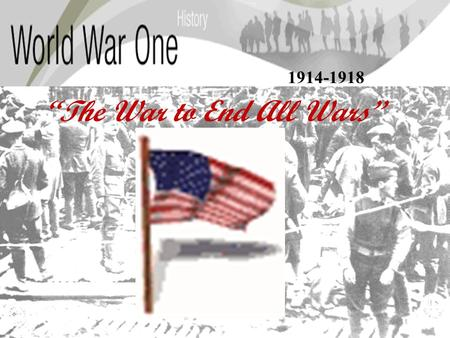 The War to End All Wars 1914-1918 World War I Unit – Essential Questions: 2. How has U.S. foreign policy resisted outside influence? 3. How did the changes.