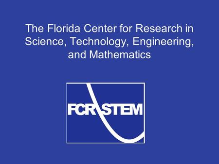 The Florida Center for Research in Science, Technology, Engineering, and Mathematics.