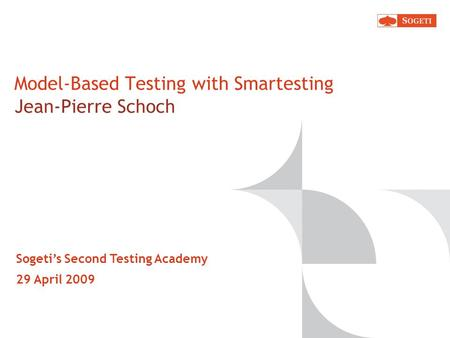 Model-Based Testing with Smartesting Jean-Pierre Schoch Sogetis Second Testing Academy 29 April 2009.