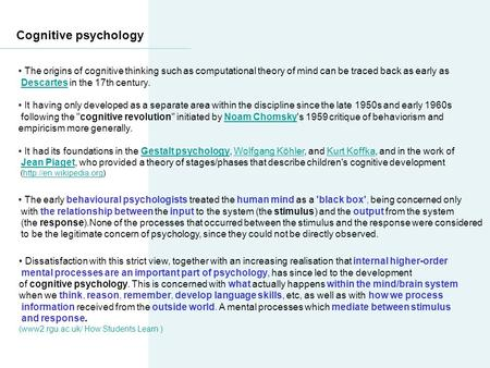 Cognitive psychology The origins of cognitive thinking such as computational theory of mind can be traced back as early as Descartes in the 17th century.Descartes.