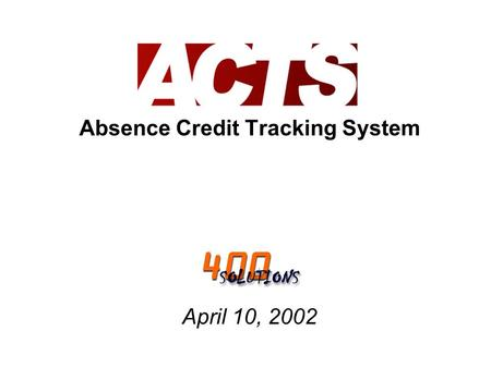 Absence Credit Tracking System April 10, 2002. Team Members: Joshua Allen Dave Kristensen Greg Ludwinski Samantha Ratnapuli.