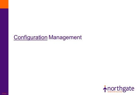 Slide 1 Configuration Management. Slide 2 Goal – Primary Objective To provide a logical model of the IT infrastructure by identifying,controlling, maintaining.