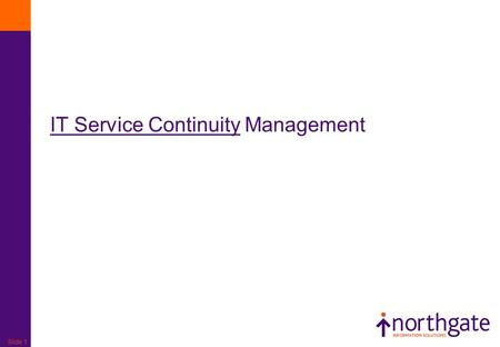 Slide 1 IT Service Continuity Management. Slide 2 Goal – Primary Objective To support the overall Business Continuity management process by ensuring that.