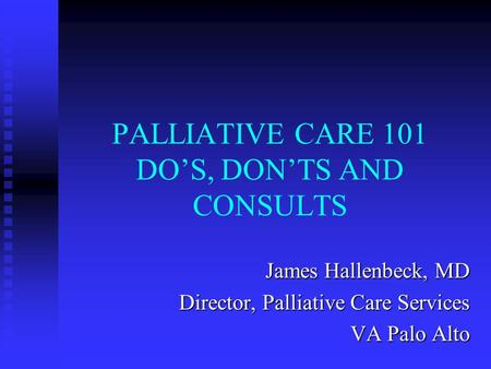 PALLIATIVE CARE 101 DO'S, DON'TS AND CONSULTS