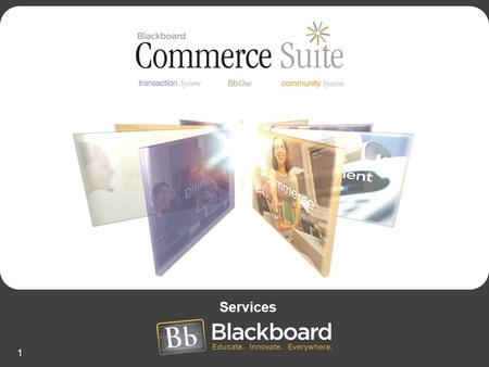 1 Services. 2 Agenda Overview –Managing the Transitions of The Networked Transaction Environment Blackboard Consulting –Who We Are and What We Do Blackboard.