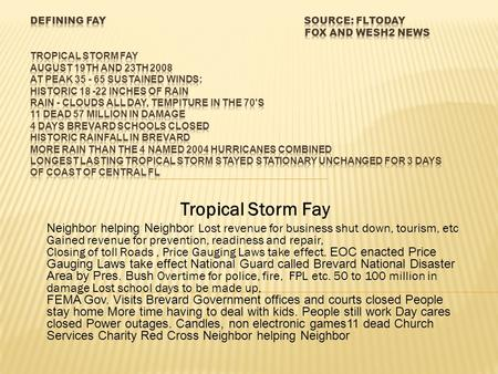 Tropical Storm Fay Neighbor helping Neighbor Lost revenue for business shut down, tourism, etc Gained revenue for prevention, readiness and repair, Closing.
