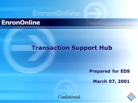 Confidential Transaction Support Hub Prepared for EDS March 07, 2001.
