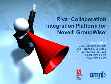 Riva TM Collaboration Integration Platform for Novell ® GroupWise ® Aldo Zanoni CEO, Managing Director Omni Technology Solutions +1.780.423.4200 Ext. 232.