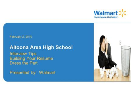 Interview Tips Building Your Resume Dress the Part Presented by: Walmart February 2, 2010 Altoona Area High School Image Area.
