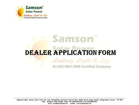 DEALER APPLICATION FORM. QUALITY SYSTEM MANAGEMENT: We have in built quality control & management systems & the company has most modern quality control.