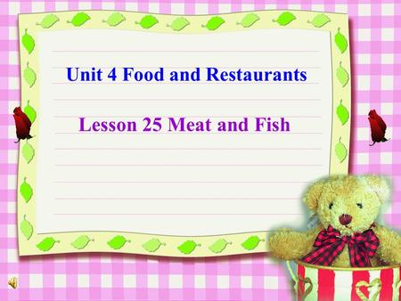 Unit 4 Food and Restaurants Lesson 25 Meat and Fish.