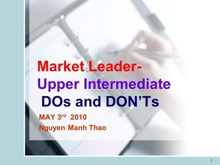 1 Market Leader- Upper Intermediate DOs and DONTs MAY 3 rd 2010 Nguyen Manh Thao.