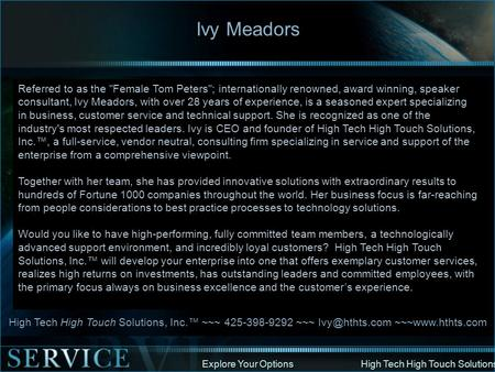 Explore Your Options High Tech High Touch Solutions Ivy Meadors Referred to as the Female Tom Peters; internationally renowned, award winning, speaker.