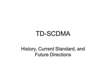 TD-SCDMA History, Current Standard, and Future Directions.