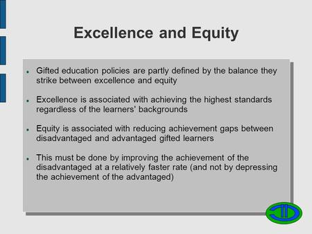 Excellence and Equity Gifted education policies are partly defined by the balance they strike between excellence and equity Excellence is associated with.