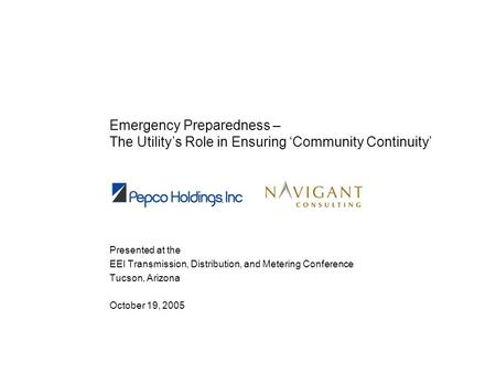Emergency Preparedness – The Utilitys Role in Ensuring Community Continuity Presented at the EEI Transmission, Distribution, and Metering Conference Tucson,