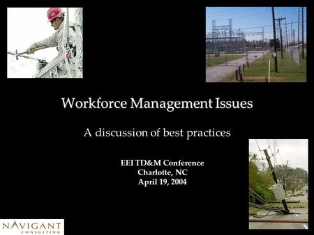 Workforce Management Issues A discussion of best practices EEI TD&M Conference Charlotte, NC April 19, 2004.