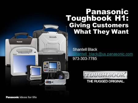 Panasonic Toughbook H1: Giving Customers What They Want Shantell Black 973-303-7785.