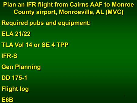 1 Plan an IFR flight from Cairns AAF to Monroe County, Monroeville, AL (MVC) Plan an IFR flight from Cairns AAF to Monroe County airport, Monroeville,