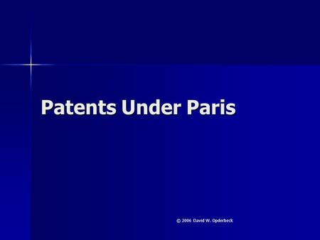 Patents Under Paris © 2006 David W. Opderbeck. Key Provisions National Treatment National Treatment National Treatment National Treatment Right of Priority.