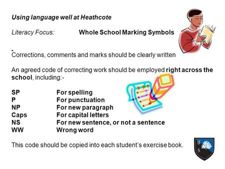Using language well at Heathcote Literacy Focus:Whole School Marking Symbols Corrections, comments and marks should be clearly written An agreed code of.
