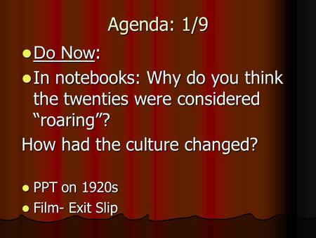 Agenda: 1/9 Do Now : Do Now : In notebooks: Why do you think the twenties were considered roaring? In notebooks: Why do you think the twenties were considered.