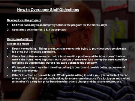 1 How to Overcome Staff Objections Develop incentive program 1.$3-$7 for each ad you assumptivlly sell into the program for the first 30-days 2.Special.
