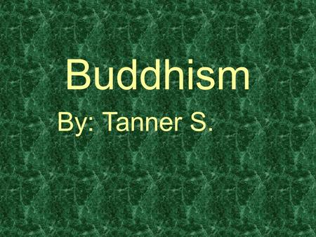 Buddhism By: Tanner S.. What is Buddhism? Buddhism is a major world religion, or in a better sense, philosophy. It is the 4 th largest religion of the.