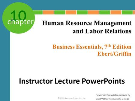 10 chapter Business Essentials, 7 th Edition Ebert/Griffin © 2009 Pearson Education, Inc. Human Resource Management and Labor Relations Instructor Lecture.