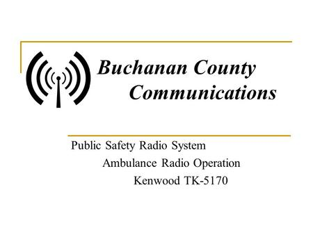 Buchanan County Communications Public Safety Radio System Ambulance Radio Operation Kenwood TK-5170.