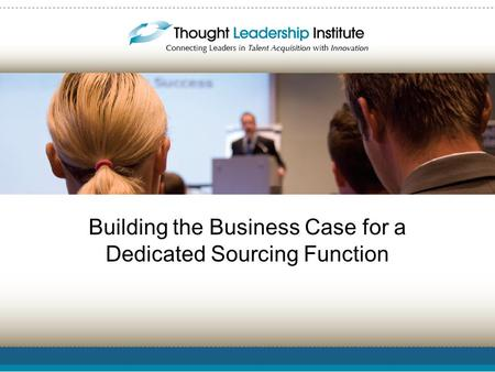 Building the Business Case for a Dedicated Sourcing Function.