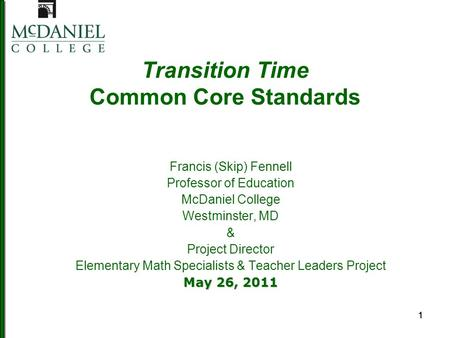 111 Transition Time Common Core Standards Francis (Skip) Fennell Professor of Education McDaniel College Westminster, MD & Project Director Elementary.