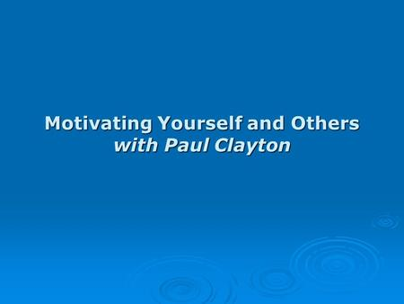 Motivating Yourself and Others with Paul Clayton.