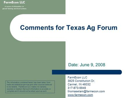 FarmEcon LLC A source of information on global farming and food systems Comments for Texas Ag Forum Date: June 9, 2008 The information contained herein.