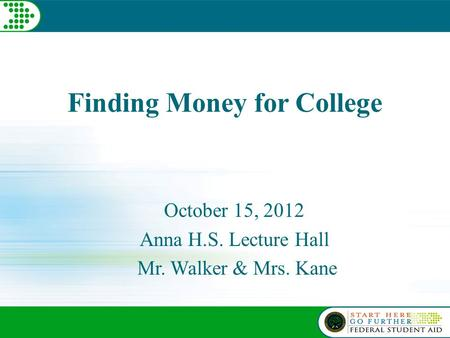 Finding Money for College October 15, 2012 Anna H.S. Lecture Hall Mr. Walker & Mrs. Kane.