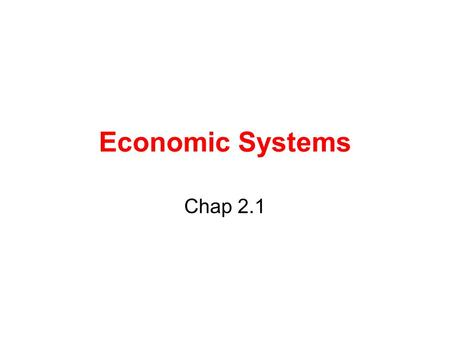 Economic Systems Chap 2.1. Political Systems Over the course of time different systems have evolved to deal with the issue of scarcity The system a country.